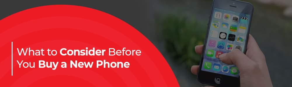 What to Consider Before You Buy a New Phone